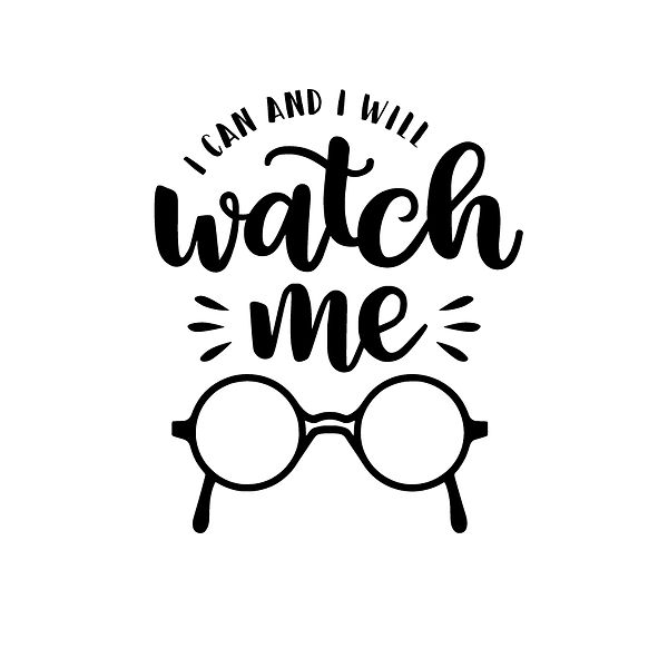 I can and i will watch me Png   Free download Iron on Transfer Funny Quotes T- Shirt Design in Png