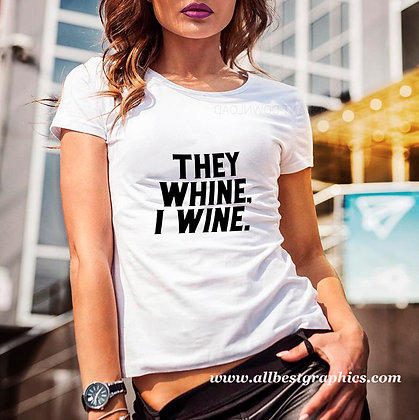 They whine, I wine | Cool T-shirt Quotes for Silhouette Cameo and Cricut