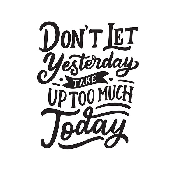 Don't let yesterday take up too much today Png | Free download Iron on Transfer Sarcastic Quotes T- Shirt Design in Png