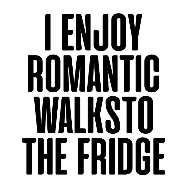 I enjoy romantic  walks | Free download Printable Sassy Quotes T- Shirt Design in Png