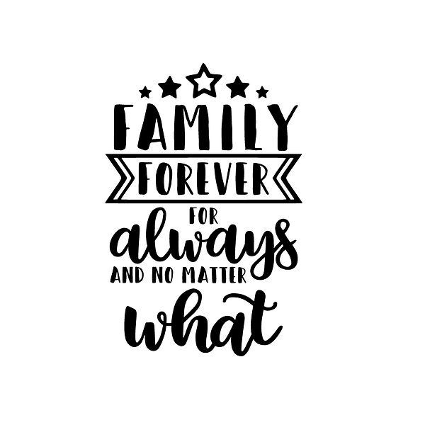 Family forever for always and no matter what Png | Free Iron on Transfer Funny Quotes T- Shirt Design in Png