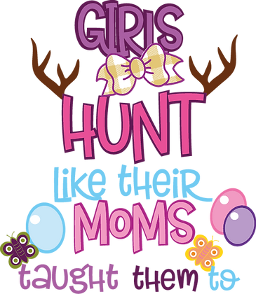 Girls Hunt Like Their Moms Taught Them | Happy Easter and Bunny Quotes & Signs