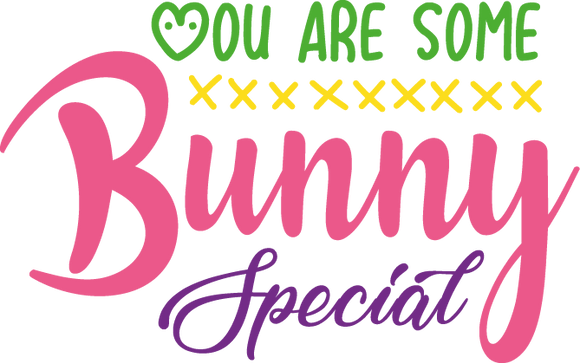 You Are Some Bunny Special | Best Easter and Bunny Quotes & SignsCut files