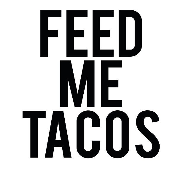 Feed me tacos   Free Printable Slay & Silly Quotes T- Shirt Design in Png