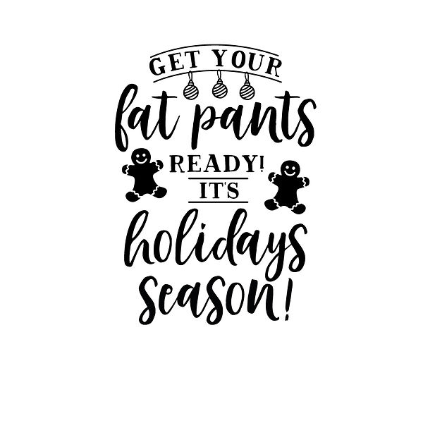 Get your fat pants ready it's holidays season Png | Free Printable Sarcastic Quotes T- Shirt Design in Png
