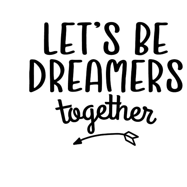 Let's be dreamers together | Free download Printable Cool Quotes T- Shirt Design in Png