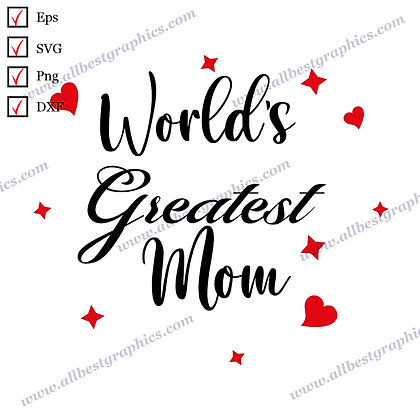 World's Greatest Mom | Cool Quotes T-shirt Decor Ready-to-Use Eps Dxf SVG Png