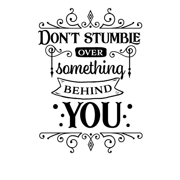 Don't stumble over something behind you Png | Free download Iron on Transfer Sassy Quotes T- Shirt Design in Png
