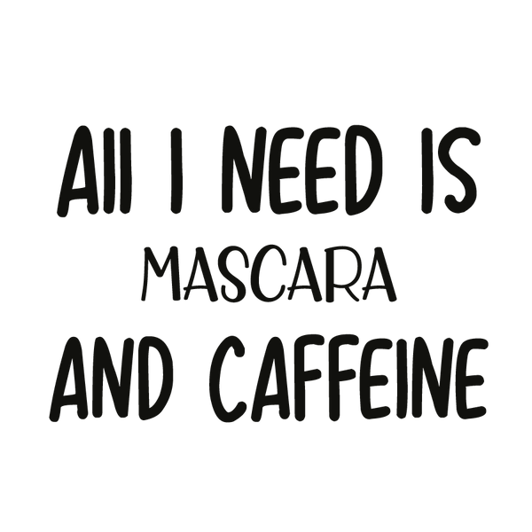 All i need is mascara and caffeine   Free Iron on Transfer Cool Quotes T- Shirt Design in Png