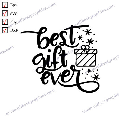 Best Gift Ever   Cool Sayings Easy-to-Use Christmas Decor Png Dxf Eps SVG