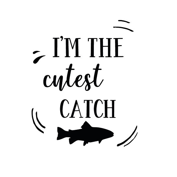 I am the cutest catch Png   Free Iron on Transfer Cool Quotes T- Shirt Design in Png