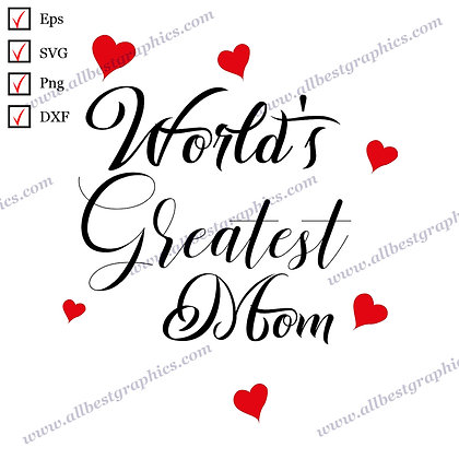 World's Greatest Mom | Cool Sayings Easy-to-Use T-shirt Decor Png Dxf Eps SVG