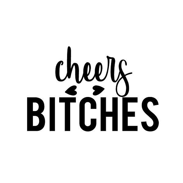 Cheers bitches | Free Printable Sarcastic Quotes T- Shirt Design in Png