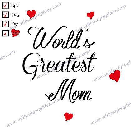 World's Greatest Mom   Best Cool Sayings Vector Graphics T-shirt Design Cut file