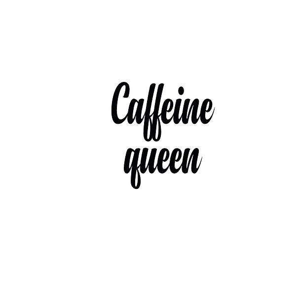 Caffeine queen | Free download Printable Sassy Quotes T- Shirt Design in Png