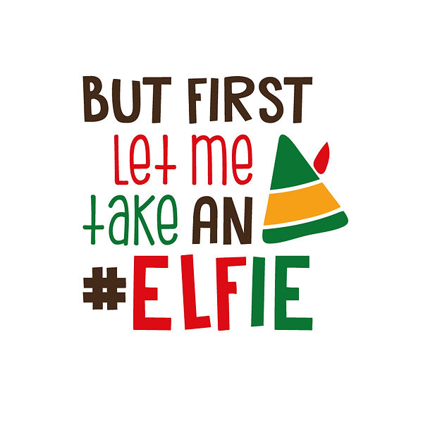 But first let me take an elfie | Free download Printable Funny Quotes T- Shirt Design in Png