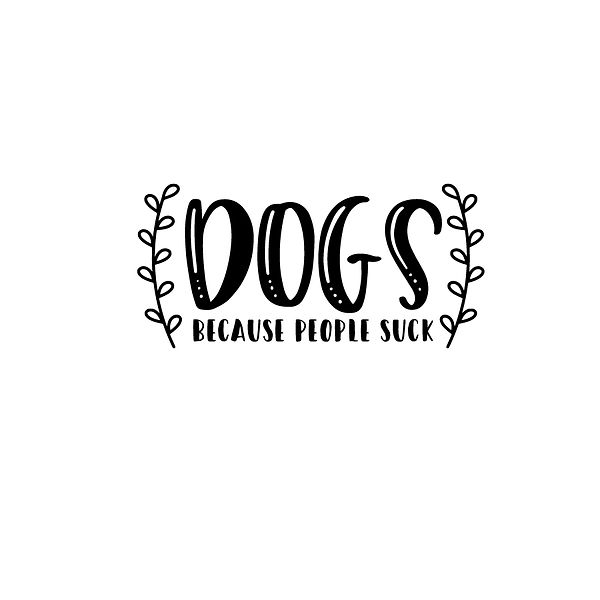 Dogs because people suck Png | Free Iron on Transfer Cool Quotes T- Shirt Design in Png