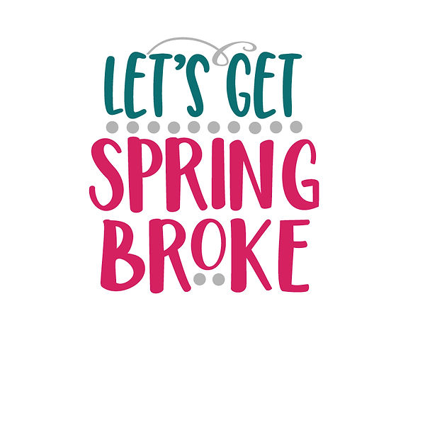 Lets get spring broke Png | Free Iron on Transfer Slay & Silly Quotes T- Shirt Design in Png