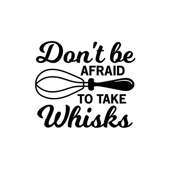 Don't be afraid to take whisks Png | Free Printable Slay & Silly Quotes T- Shirt Design in Png