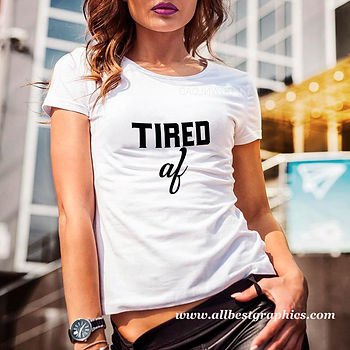 Tired af | Sassy T-shirt Quotes for Cricut and Silhouette Cameo