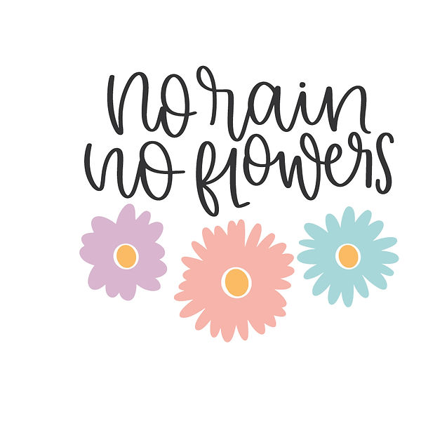 No rain no flowers Png   Free download Iron on Transfer Sassy Quotes T- Shirt Design in Png