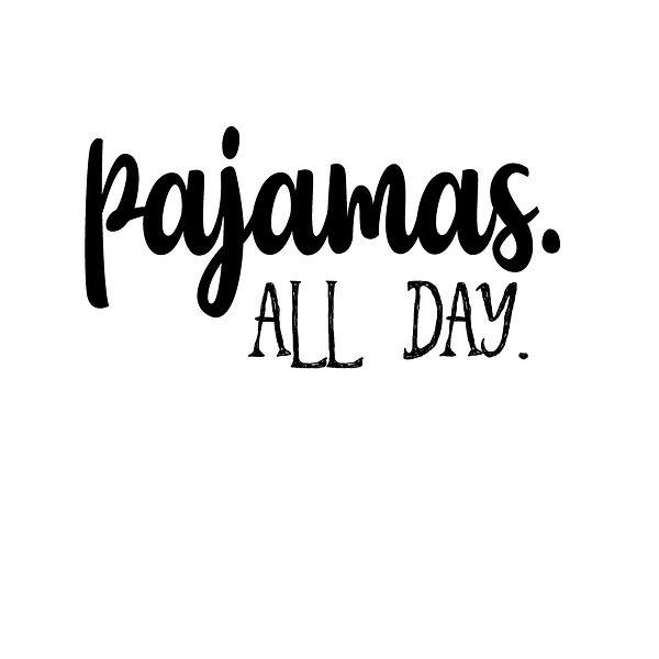 Pajamas all day | Free download Iron on Transfer Sassy Quotes T- Shirt Design in Png