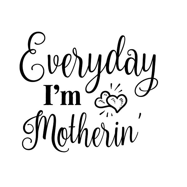Everyday i'm motherin Png | Free download Printable Funny Quotes T- Shirt Design in Png