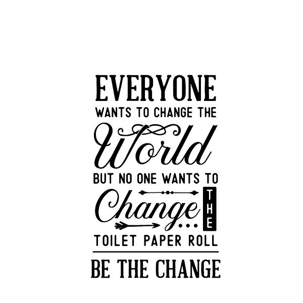 Everyone wants to change the world but no one Png | Free Printable Slay & Silly Quotes T- Shirt Design in Png