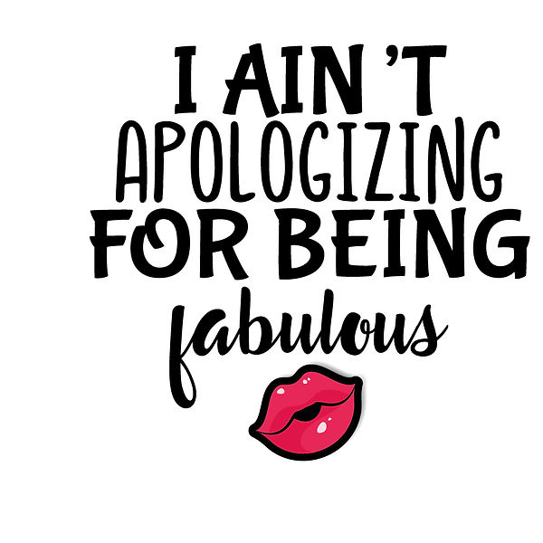 I ain't aplogizing for being fabulous | Free download Printable Cool Quotes T- Shirt Design in Png