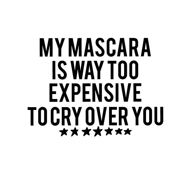 My mascara is way too | Free download Printable Cool Quotes T- Shirt Design in Png