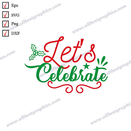 Let's Celebrate | Funny Sayings Christmas Template Ready-to-Use Png Dxf SVG Eps