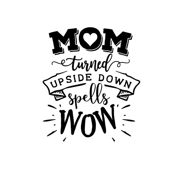 Mom turned upside down Png   Free Iron on Transfer Funny Quotes T- Shirt Design in Png