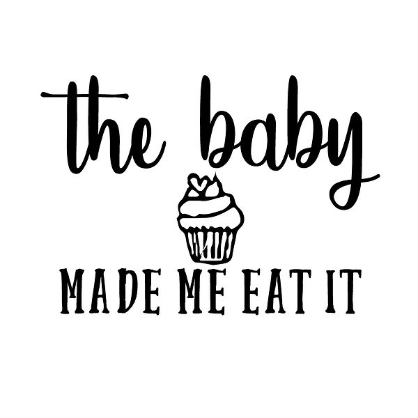The babymade me eat it | Free download Iron on Transfer Sarcastic Quotes T- Shirt Design in Png