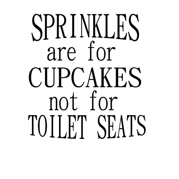 Sprinkles are for cupcakes not for toilet Png | Free download Iron on Transfer Sassy Quotes T- Shirt Design in Png