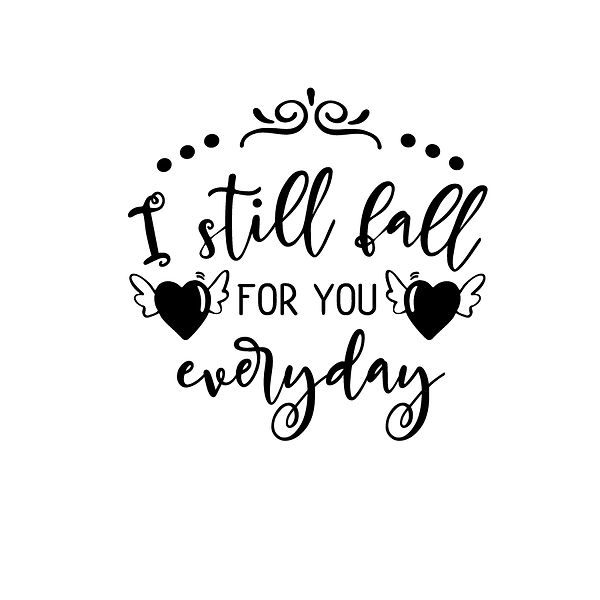 I still fall for you everyday Png   Free Printable Sassy Quotes T- Shirt Design in Png