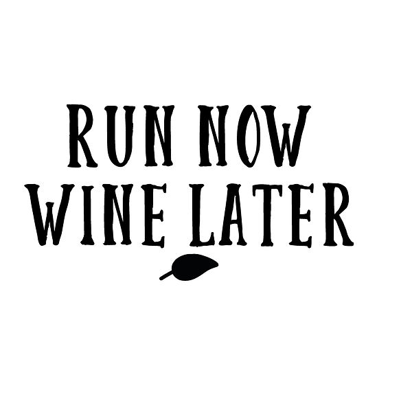 Run now wine later | Free download Printable Sarcastic Quotes T- Shirt Design in Png