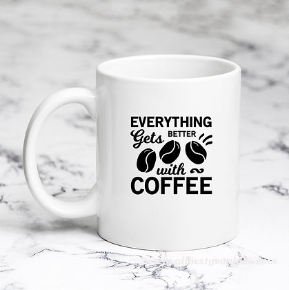 Everything Gets Better With Coffee | Sassy Coffee QuotesCut filesEps Dxf Svg