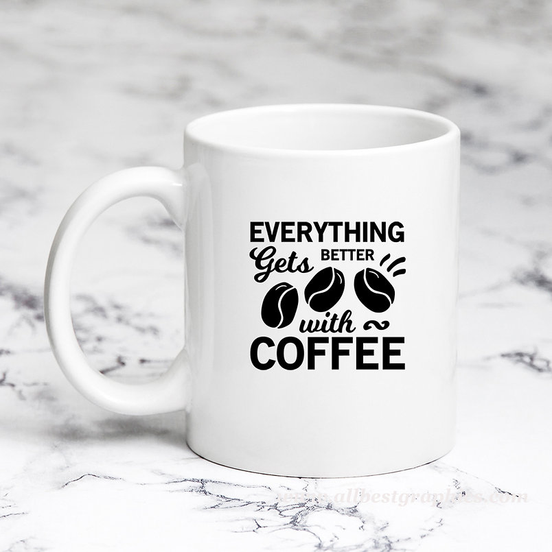 Everything Gets Better With Coffee   Sassy Coffee QuotesCut filesEps Dxf Svg