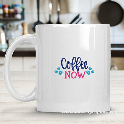 Coffee Now | Sassy Coffee Quotes for Silhouette Cameo and Cricut