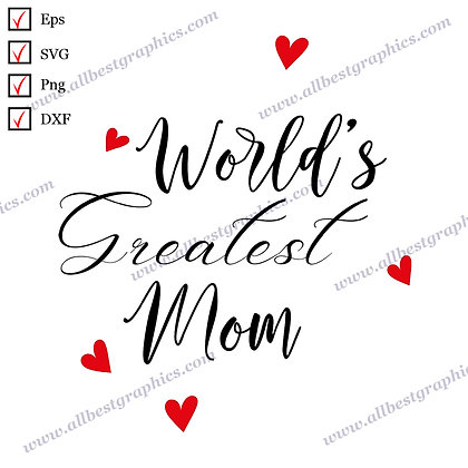 World's Greatest Mom   Best Funny Sayings Mother's Day T-shirt Design Cut files