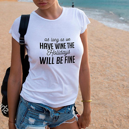As long as we have wine the holidays |  Slay and Silly T-shirt Quotes in Eps Svg