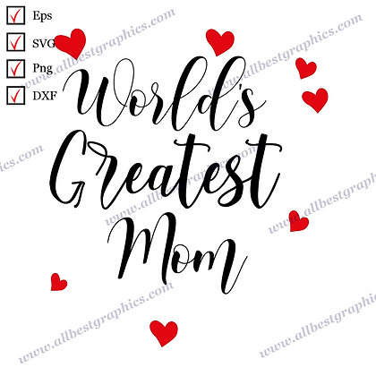 World's Greatest Mom | Cool Sayings Vector Clipart T-shirt Decor Eps Dxf Png SVG