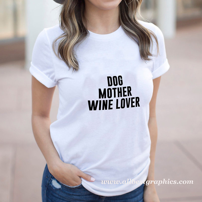 Dog mother wine lover | T-shirt Quotes for Cricut and Silhouette Cameo