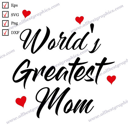 World's Greatest Mom | Best Cool Sayings T-shirt Decor Mother's Day Eps SVG Dxf