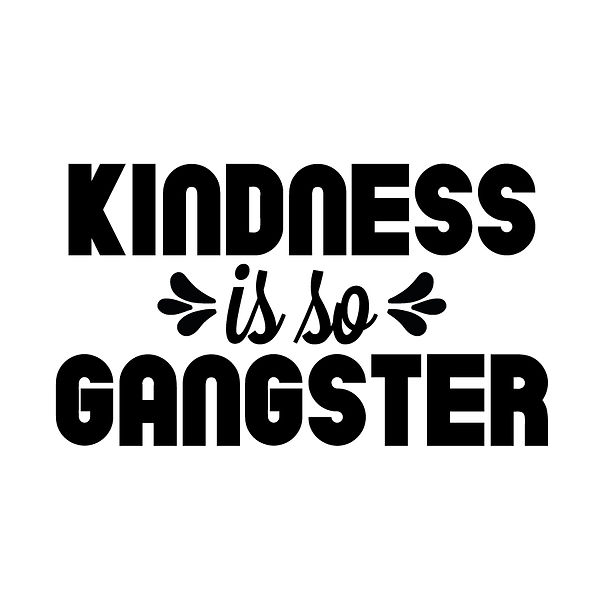 Kindness is so gangster | Free Printable Slay & Silly Quotes T- Shirt Design in Png