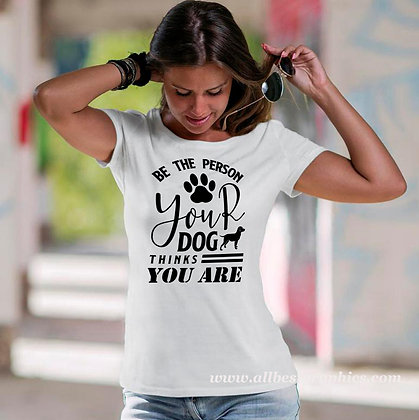 Be The Person Your Dog Thinks You Are   Cool Quotes & Signs about PetsCut files