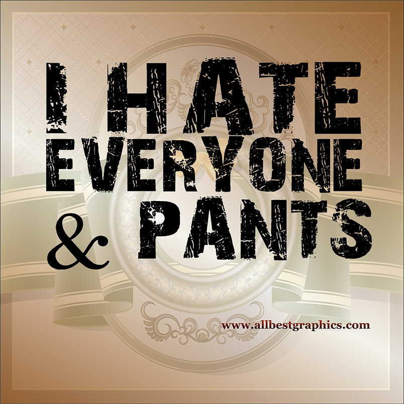 I hate everyone & pants | Funny QuotesCut files inEps Svg Dxf Png Pdf