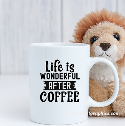 Life is wonderful after coffee | Sassy Coffee Quotes for Cricut and Silhouette