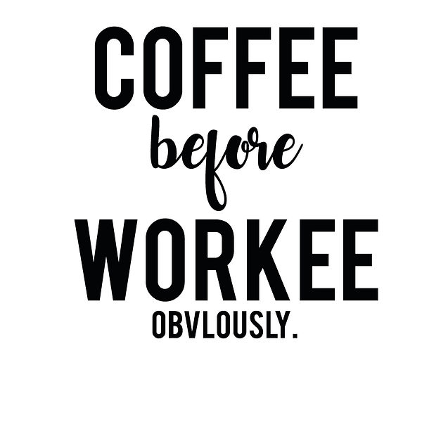Coffee before workee | Free Iron on Transfer Cool Quotes T- Shirt Design in Png