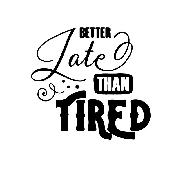 Better late than tired | Free download Iron on Transfer Sassy Quotes T- Shirt Design in Png